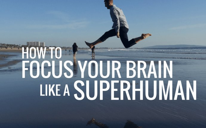How to Focus Your Brain Like a Superhuman - d.science